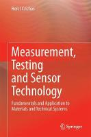 Measurement, Testing and Sensor Technology Fundamentals and Application to Materials and Technical Systems by Horst Czichos