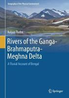 Rivers of the Ganga-Brahmaputra-Meghna Delta A Fluvial Account of Bengal by Kalyan Rudra