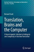 Translation, Brains and the Computer A Neurolinguistic Solution to Ambiguity and Complexity in Machine Translation by Bernard Scott