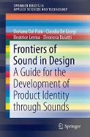Frontiers of Sound in Design A Guide for the Development of Product Identity through Sounds by Doriana Dal Palu, Claudia De Giorgi, Beatrice Lerma, Eleonora Buiatti