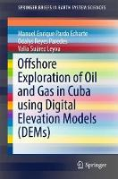 Offshore Exploration of Oil and Gas in Cuba using Digital Elevation Models (DEMs) by Manuel Enrique Pardo Echarte, Odalys Reyes Paredes, Valia Suarez Leyva
