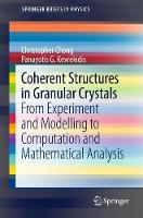 Coherent Structures in Granular Crystals From Experiment and Modelling to Computation and Mathematical Analysis by Christopher Chong, Panayotis G. Kevrekidis