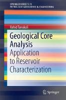 Geological Core Analysis Application to Reservoir Characterization by Vahid Tavakoli