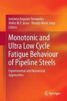 Monotonic and Ultra Low Cycle Fatigue Behaviour of Pipeline Steels Experimental and Numerical Approaches by Antonio Augusto Fernandes