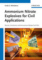Ammonium Nitrate Explosives for Civil Applications- Slurries, Emulsions and Ammonium Nitrate Fuel Oils by Erode G. Mahadevan