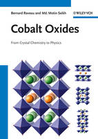 Cobalt Oxides From Crystal Chemistry to Physics by Bernard Raveau, Motin Seikh