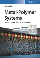 Metal-Polymer Systems Interface Design and Chemical Bonding by Jorg Friedrich