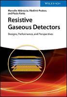 Resistive Gaseous Detectors Designs, Performance, and Perspectives by Vladimir Peskov, Paulo Fonte, Marcello Abbrescia