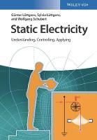 Static Electricity Understanding, Controlling, Applying by Gunter Luttgens, Sylvia Luttgens, Wolfgang Schubert