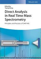 Direct Analysis in Real Time Mass Spectrometry Principles and Practices of DART-MS by Yiyang Dong
