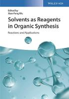 Solvents as Reagents in Organic Synthesis Reactions and Applications by Xiao-Feng Wu