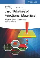 Laser Printing of Functional Materials 3D Microfabrication, Electronics and Biomedicine by Alberto Pique