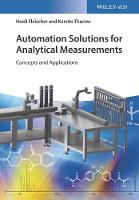 Automation Solutions for Analytical Measurements Concepts and Applications by Heidi Fleischer, Kerstin Thurow