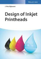 Design of Inkjet Printheads From Acoustics to Applications by J. Frits Dijksman
