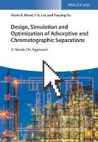 Design, Simulation and Optimization of Adsorptive and Chromatographic Separations: A Hands-On Approach by Kevin R. Wood, Y. A. Liu, Yueying Yu
