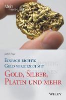 Einfach richtig Geld verdienen mit Gold, Silber, Platin und mehr by Judith Engst