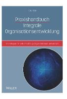 Praxishandbuch Integrale Organisationsentwicklung - Grundlagen fur zukunftsfahige Organisationen by Heiko Veit
