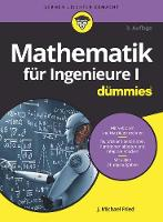 Mathematik fur Ingenieure I fur Dummies by J. Michael Fried