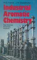 Industrial Aromatic Chemistry Raw Materials * Processes * Products by Heinz-Gerhard Franck, Jurgen W. Stadelhofer