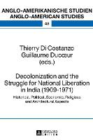 Decolonization and the Struggle for National Liberation in India (1909-1971) Historical, Political, Economic, Religious and Architectural Aspects by Thierry Di Costanzo