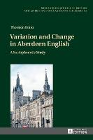 Variation and Change in Aberdeen English A Sociophonetic Study by Thorsten Brato