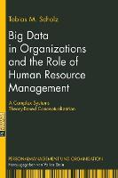 Big Data in Organizations and the Role of Human Resource Management A Complex Systems Theory-Based Conceptualization by Tobias M. Scholz