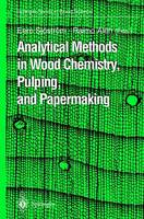 Analytical Methods in Wood Chemistry, Pulping and Papermaking by Eero Sjostrom