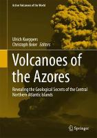 Volcanoes of the Azores Revealing the Geological Secrets of the Central Northern Atlantic Islands by Ulrich Kueppers