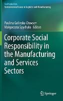 Corporate Social Responsibility in the Manufacturing and Services Sectors by Paulina Golinska