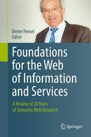 Foundations for the Web of Information and Services A Review of 20 Years of Semantic Web Research by Dieter Fensel