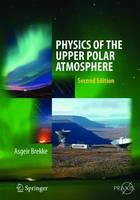 Physics of the Upper Polar Atmosphere by Asgeir Brekke