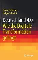 Deutschland 4.0 Wie Die Digitale Transformation Gelingt by Tobias (University of Duisburg-Essen, Germany) Kollmann