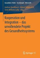 Kooperation Und Integration - Das Unvollendete Projekt Des Gesundheitssystems by Andreas Brandhorst