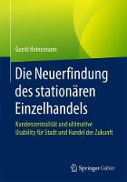 Die Neuerfindung Des Stationaren Einzelhandels Kundenzentralitat Und Ultimative Usability Fur Stadt Und Handel Der Zukunft by Gerrit Heinemann