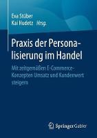 Praxis Der Personalisierung Im Handel Mit Zeitgem??en E-Commerce-Konzepten Umsatz Und Kundenwert Steigern by Eva Stuber