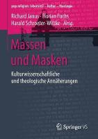 Massen Und Masken Kulturwissenschaftliche Und Theologische Annaherungen by Richard Janus