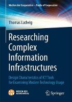 Researching Complex Information Infrastructures Design Characteristics of ICT Tools for Examining Modern Technology Usage by Thomas Ludwig
