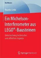 Ein Michelson-Interferometer Aus Lego(r)-Bausteinen Untersuchung Technischer Und Affektiver Aspekte by Ricardo Linke