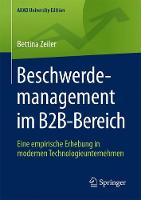 Beschwerdemanagement Im B2B-Bereich Eine Empirische Erhebung in Modernen Technologieunternehmen by Bettina Zeiler