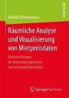 Raumliche Analyse Und Visualisierung Von Mietpreisdaten Untersuchungen Im Anwendungskontext Von Immobilienportalen by Harald Schernthanner