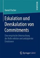 Eskalation Und Deeskalation Von Commitments Eine Empirische Untersuchung Der Rolle Erlebter Und Antizipierter Emotionen by Daniel Fischer