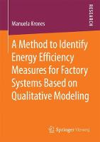 A Method to Identify Energy Efficiency Measures for Factory Systems Based on Qualitative Modeling by Manuela Krones