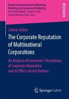 The Corporate Reputation of Multinational Corporations An Analysis of Consumers' Perceptions of Corporate Reputation and its Effects Across Nations by Cathrin Huber