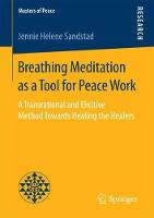 Breathing Meditation as a Tool for Peace Work A Transrational and Elicitive Method Towards Healing the Healers by Jennie Helene Sandstad