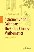 Astronomy and Calendars - The Other Chinese Mathematics 104 BC - AD 1644 by Jean-Claude Martzloff