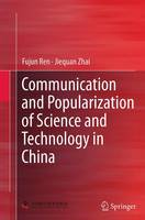Communication and Popularization of Science and Technology in China by Fujun Ren, Jiequan Zhai