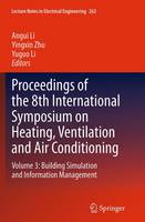 Proceedings of the 8th International Symposium on Heating, Ventilation and Air Conditioning Volume 3: Building Simulation and Information Management by Angui Li