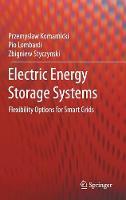 Electric Energy Storage Systems Flexibility Options for Smart Grids by Przemyslaw Komarnicki, Pio Lombardi, Zbigniew Styczynski