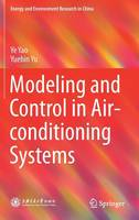 Modeling and Control in Air-conditioning Systems by Ye Yao, Yuebin Yu