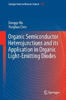 Organic Semiconductor Heterojunctions and Its Application in Organic Light-Emitting Diodes by Dongge Ma, Yonghua Chen